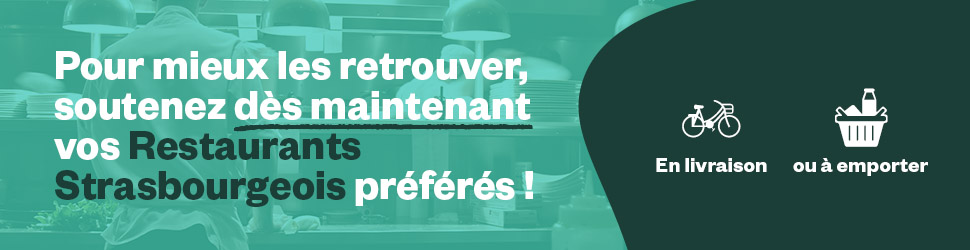 Pour mieux les retrouver, soutenez dès maintenant vos restaurants Strasbourgeois préférés !